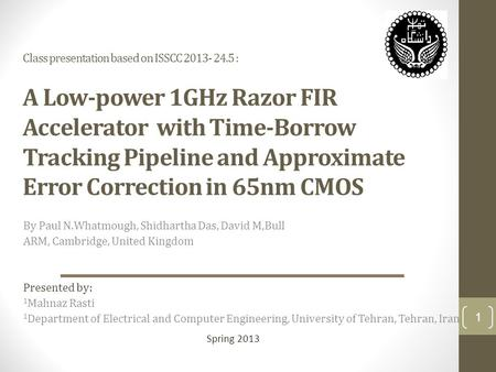 Class presentation based on ISSCC 2013- 24.5 : A Low-power 1GHz Razor FIR Accelerator with Time-Borrow Tracking Pipeline and Approximate Error Correction.