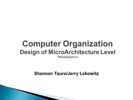 Shannon Tauro/Jerry Lebowitz Computer Organization Design of MicroArchitecture Level Tannenbaum 4.4.