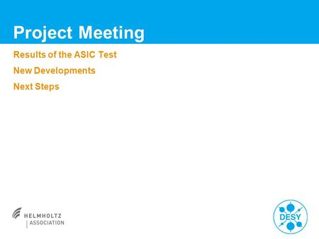 Results of the ASIC Test New Developments Next Steps Project Meeting.