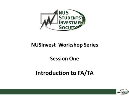 NUSInvest Workshop Series Session One Introduction to FA/TA.
