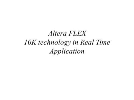 Altera FLEX 10K technology in Real Time Application.