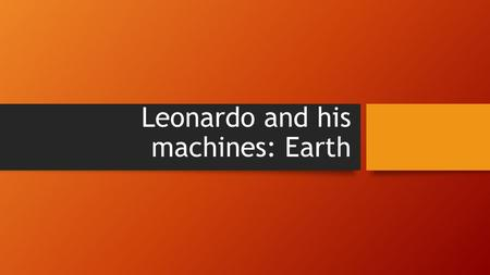 Leonardo and his machines: Earth. Index The odometer The odometer The auge The auge crane latch crane latch grinding wheel for concave mirrors grinding.