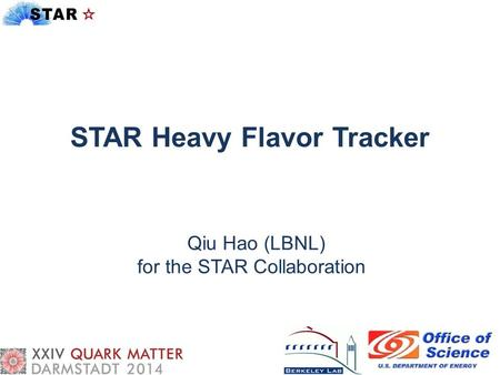 Qiu Hao (LBNL) for the STAR Collaboration STAR Heavy Flavor Tracker.