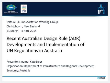 Recent Australian Design Rule (ADR) Developments and Implementation of UN Regulations in Australia 39th APEC Transportation Working Group Christchurch,