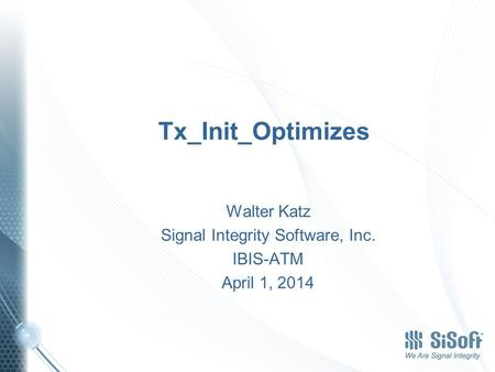 Tx_Init_Optimizes Walter Katz Signal Integrity Software, Inc. IBIS-ATM April 1, 2014.