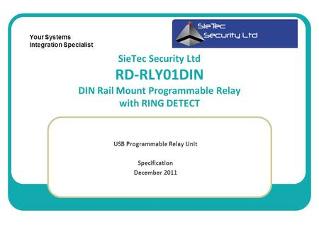 SieTec Security Ltd RD-RLY01DIN DIN Rail Mount Programmable Relay with RING DETECT USB Programmable Relay Unit Specification December 2011 Your Systems.