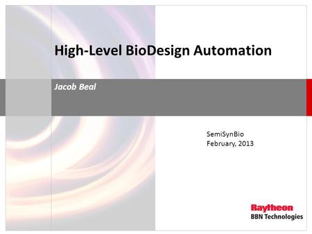 High-Level BioDesign Automation Jacob Beal SemiSynBio February, 2013.