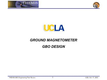 THEMIS/GBO Engineering Peer Review 1 UCB, Oct. 17, 2003 GROUND MAGNETOMETER GBO DESIGN.