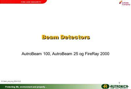 Protecting life, environment and property… 1 Beam Detectors AutroBeam 100, AutroBeam 25 og FireRay 2000 ID: Beam_det_eng_2004-12-22.