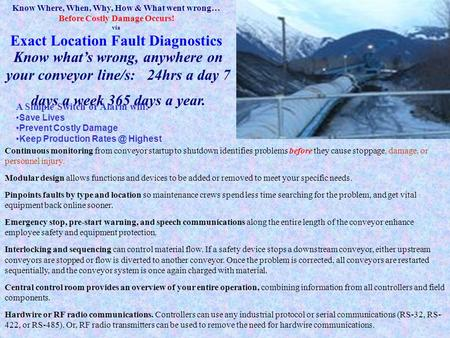 Know Where, When, Why, How & What went wrong… Before Costly Damage Occurs! via Exact Location Fault Diagnostics Know what's wrong, anywhere on your conveyor.