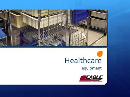 Healthcare equipment. Eagle MHC – Manufacturing stainless steel healthcare equipment for over 25 years. – Our Advantage: Product details that add functionality,