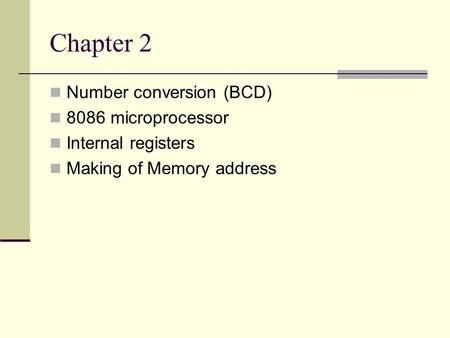 Chapter 2 Number conversion (BCD) 8086 microprocessor Internal registers Making of Memory address.