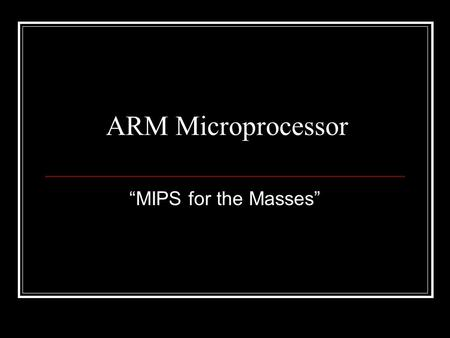 "ARM Microprocessor ""MIPS for the Masses"". Brief History ARM (Advanced Risc Machine) Microprocessor was based on the Berkeley/Stanford Risc concept Originally."