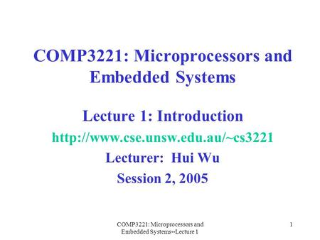 COMP3221: Microprocessors and Embedded Systems--Lecture 1 1 COMP3221: Microprocessors and Embedded Systems Lecture 1: Introduction