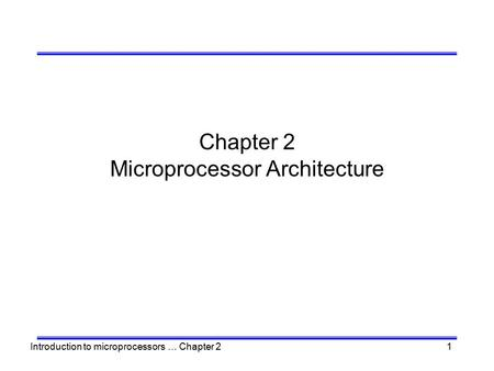 Introduction to microprocessors … Chapter 21 Chapter 2 Microprocessor Architecture.