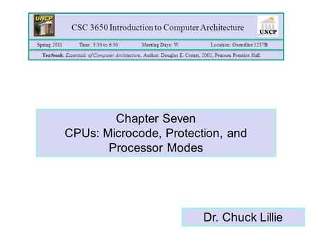 CSC 3650 Introduction to Computer Architecture Time: 3:30 to 6:30Meeting Days: WLocation: Oxendine 1237B Textbook: Essentials of Computer Architecture,