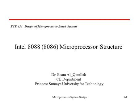 Microprocessor System Design3-1 ECE 424 Design of Microprocessor-Based Systems Dr. Esam Al_Qaralleh CE Department Princess Sumaya University for Technology.