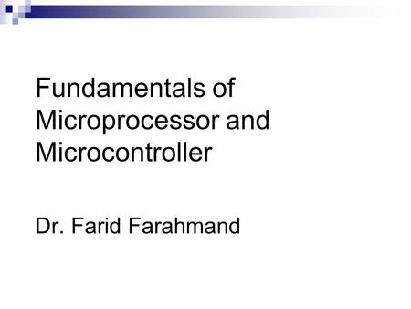 Fundamentals of Microprocessor and Microcontroller Dr. Farid Farahmand