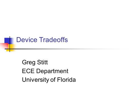 Device Tradeoffs Greg Stitt ECE Department University of Florida.