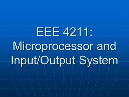 EEE 4211: Microprocessor and Input/Output System.