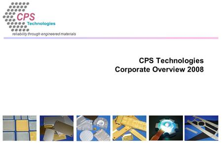 Reliability through engineered materials CPS Technologies Corporate Overview 2008.