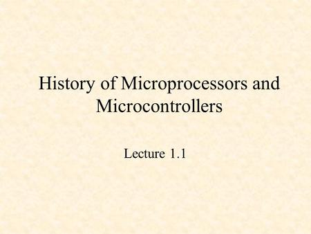 History of Microprocessors and Microcontrollers Lecture 1.1.