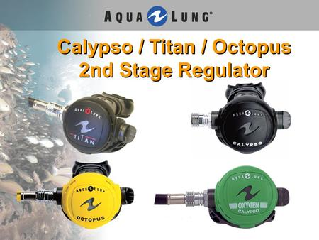 Calypso / Titan / Octopus 2nd Stage Regulator. Calypso / Titan 2 nd Stage New cosmetics, new cover Large, easy-to-grip venturi lever –Easy to find & access.