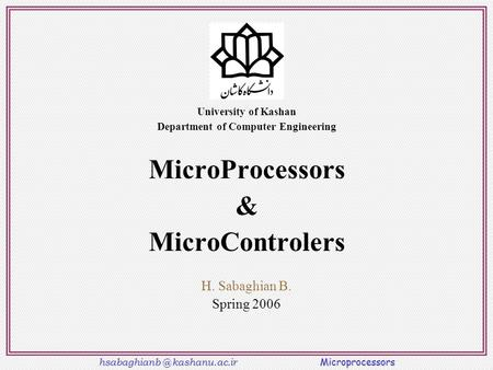 kashanu.ac.ir Microprocessors 1- 1 University of Kashan Department of Computer Engineering MicroProcessors & MicroControlers H. Sabaghian.