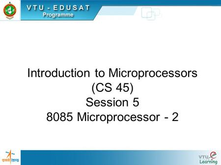 Introduction to Microprocessors (CS 45) Session 5 8085 Microprocessor - 2.