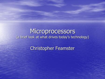 Microprocessors (a brief look at what drives today's technology) Christopher Feamster.