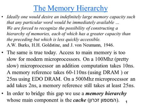 1 The Memory Hierarchy Ideally one would desire an indefinitely large memory capacity such that any particular word would be immediately available … We.