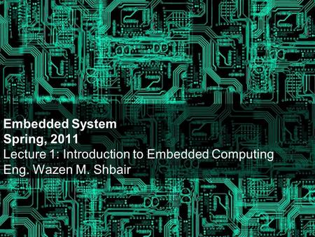 Today's Lecture What is the embedded system?
