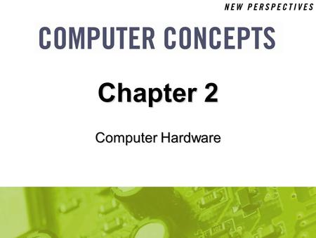 Computer Hardware Chapter 2. 2 Chapter 2: Computer Hardware2 Chapter Contents  Section A: Personal Computer Basics  Section B: Microprocessors and Memory.