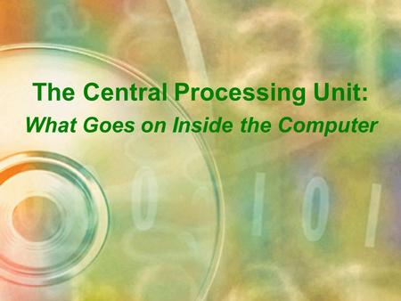 The Central Processing Unit: What Goes on Inside the Computer.