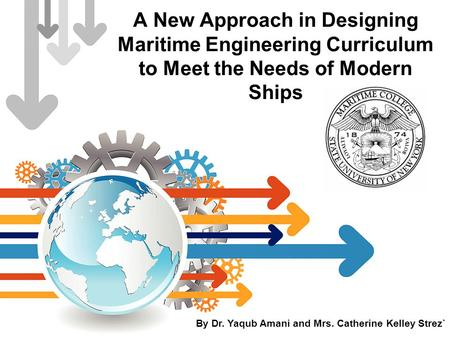 A New Approach in Designing Maritime Engineering Curriculum to Meet the Needs of Modern Ships By Dr. Yaqub Amani and Mrs. Catherine Kelley Strez`
