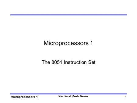 Msc. Ivan A. Escobar Broitman Microprocessors 1 1 The 8051 Instruction Set.