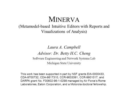 M INERVA (Metamodel-based Intuitive Editors with Reports and Visualizations of Analysis) Laura A. Campbell Advisor: Dr. Betty H.C. Cheng Software Engineering.
