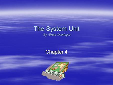 The System Unit By: Brian Domingos Chapter 4. The System Unit System unit components are housed within the system unit or system cabinet. The three types.