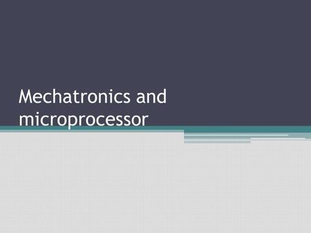 Mechatronics and microprocessor. Outline Introduction System and design of system Control, measurement and feed back system Open and closed loop system.