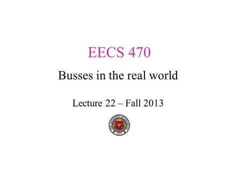 EECS 470 Busses in the real world Lecture 22 – Fall 2013.