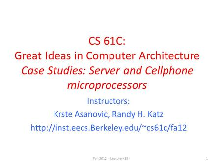 CS 61C: Great Ideas in Computer Architecture Case Studies: Server and Cellphone microprocessors Instructors: Krste Asanovic, Randy H. Katz