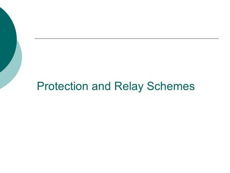Protection and Relay Schemes. Agenda  Introduction of Protective Relays  Electrical System Protection with Protective Relays  Conclusion.