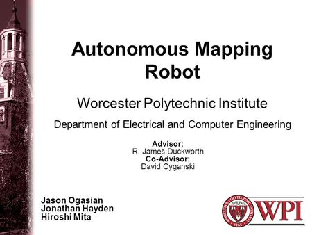 Autonomous Mapping Robot Jason Ogasian Jonathan Hayden Hiroshi Mita Worcester Polytechnic Institute Department of Electrical and Computer Engineering Advisor: