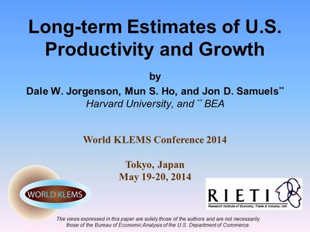 Long-term Estimates of U.S. Productivity and Growth by Dale W. Jorgenson, Mun S. Ho, and Jon D. Samuels ** Harvard University, and ** BEA The views expressed.