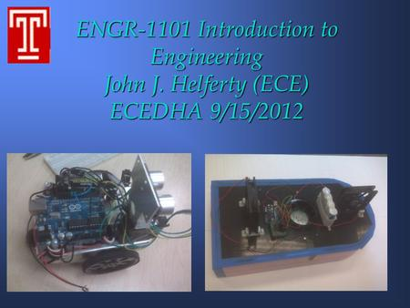 ENGR-1101 Introduction to Engineering John J. Helferty (ECE) ECEDHA 9/15/2012.