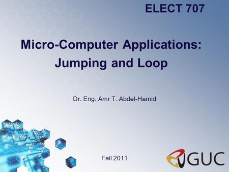 Micro-Computer Applications: Jumping and Loop Dr. Eng. Amr T. Abdel-Hamid ELECT 707 Fall 2011.