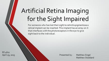 Artificial Retina Imaging for the Sight Impaired For someone who has lost their sight to retinitis pigmentosa a retinal implant can be inserted. This implant.