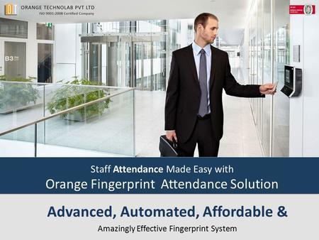 Staff Attendance Made Easy with Orange Fingerprint Attendance Solution Advanced, Automated, Affordable & Amazingly Effective Fingerprint System.