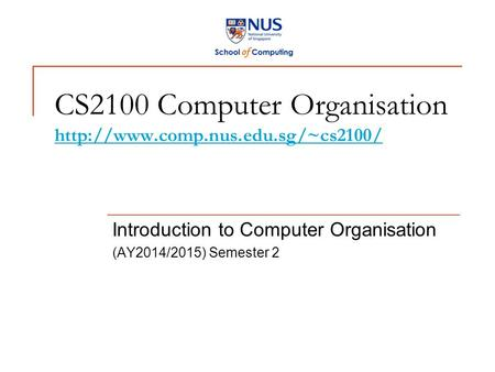 CS2100 Computer Organisation   Introduction to Computer Organisation (AY2014/2015)