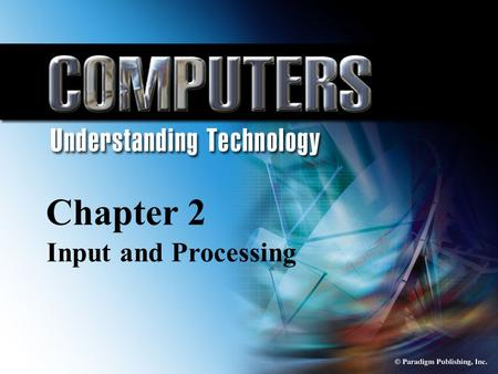 © Paradigm Publishing, Inc. 2-1 Chapter 2 Input and Processing Chapter 2 Input and Processing.